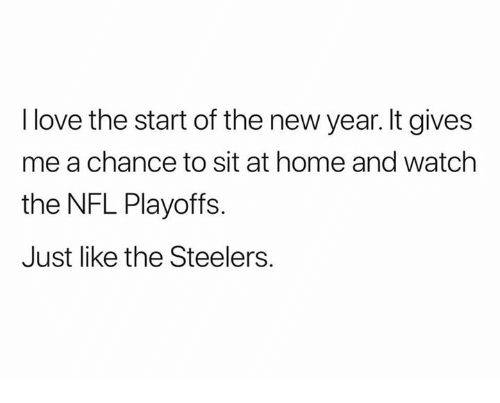 NFL playoffs: I love the start of the new year. It gives  me a chance to sit at home and watch  the NFL Playoffs.  Just like the Steelers.