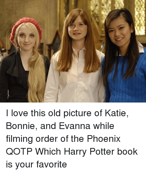 Kati: I love this old picture of Katie, Bonnie, and Evanna while filming order of the Phoenix QOTP Which Harry Potter book is your favorite