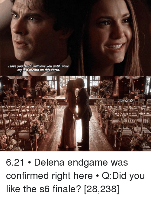 my last breath: I love you Andi will love you until i take  my last breath on this earth. 6.21 • Delena endgame was confirmed right here • Q:Did you like the s6 finale? [28,238]