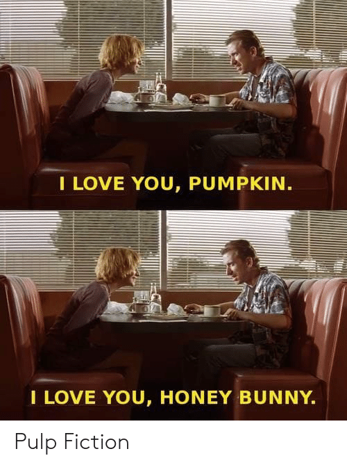 Love, Pulp Fiction, and I Love You: I LOVE YOU, PUMPKIN  I LOVE YOU, HONEY BUNNY Pulp Fiction