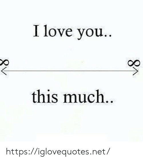 This Much: I love you..  this much..  8M https://iglovequotes.net/