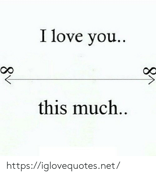 Love You This Much: I love you..  this much..  8V https://iglovequotes.net/