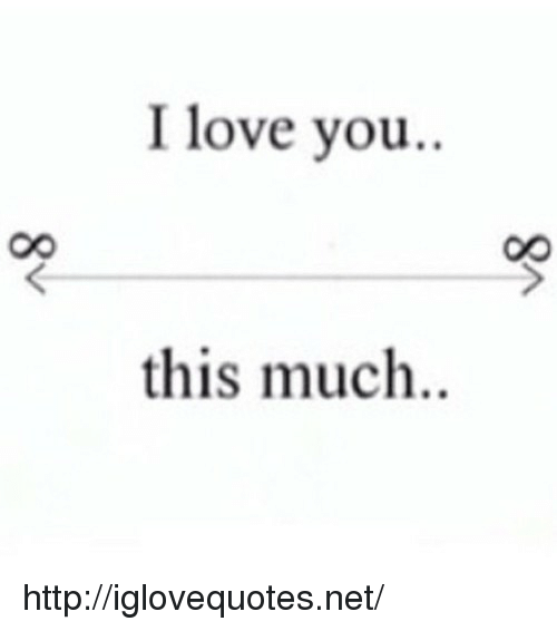 Love You This Much: I love you.  this much.. http://iglovequotes.net/