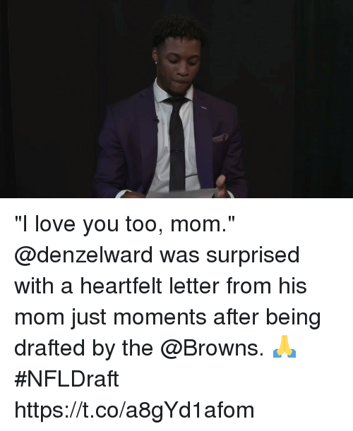 "I Love You Too Mom: ""I love you too, mom.""  @denzelward was surprised with a heartfelt letter from his mom just moments after being drafted by the @Browns. 🙏  #NFLDraft https://t.co/a8gYd1afom"