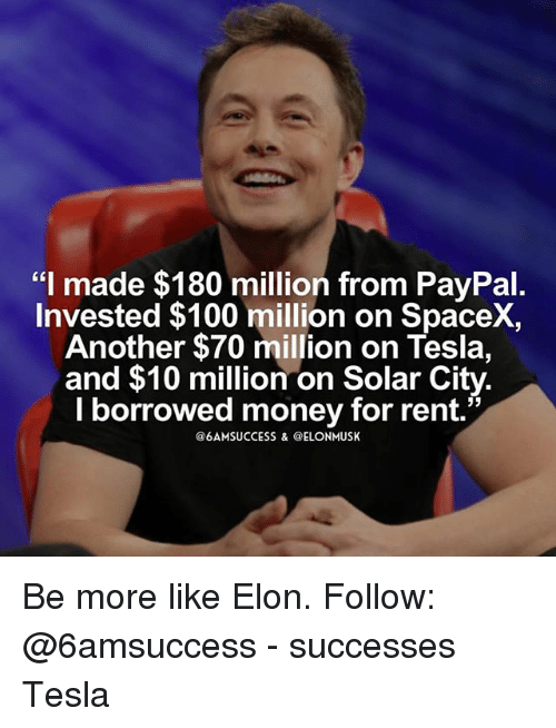 """Anaconda, Memes, and Money: """"I made $180 million from PayPal.  Invested $100 million on SpaceX,  Another $70 million on Tesla,  and $10 million on Solar City.  l borrowed money for rent. Be more like Elon. Follow: @6amsuccess - successes Tesla"""