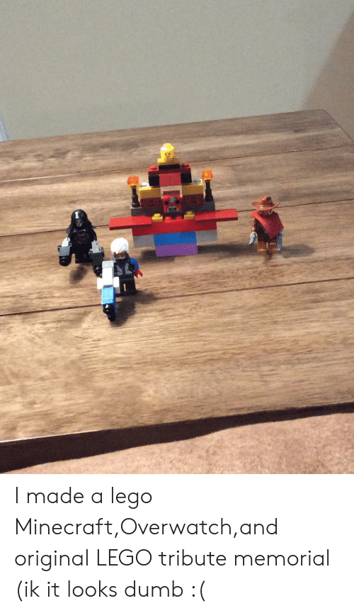 Dumb, Lego, and Minecraft: I made a lego Minecraft,Overwatch,and original LEGO tribute memorial (ik it looks dumb :(