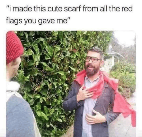 """Cute, All The, and Red: """"i made this cute scarf from all the red  flags you gave me"""""""