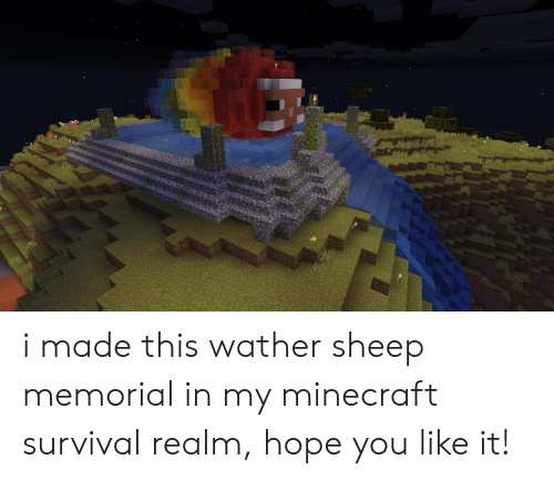 Minecraft, Hope, and Realm: i made this wather sheep memorial in my minecraft survival realm, hope you like it!