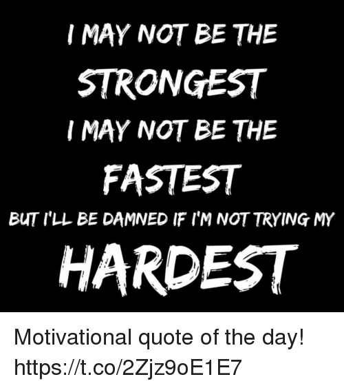 I May Not Be The Strongest I May Not Be The Fastest But Ill Be