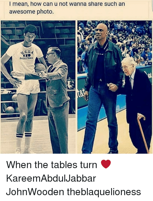 Memes, Mean, and Awesome: I mean, how can u not wanna share such an  awesome photo  ASKETBAL When the tables turn ❤ KareemAbdulJabbar JohnWooden theblaquelioness