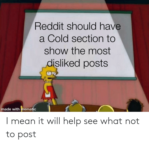 Mean: I mean it will help see what not to post