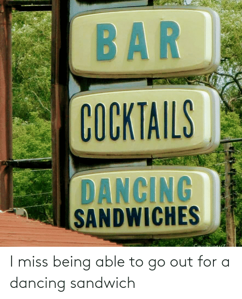 To Go: I miss being able to go out for a dancing sandwich