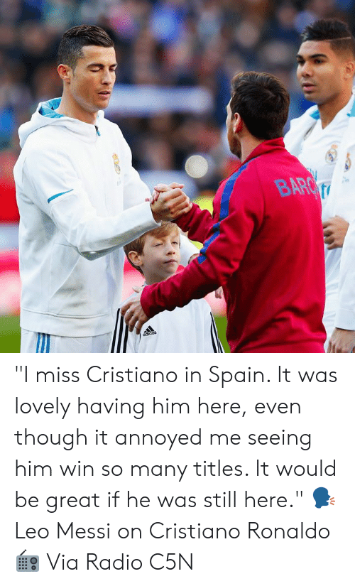 "Cristiano Ronaldo, Memes, and Radio: ""I miss Cristiano in Spain. It was lovely having him here, even though it annoyed me seeing him win so many titles. It would be great if he was still here.""  🗣 Leo Messi on Cristiano Ronaldo  📻 Via Radio C5N"