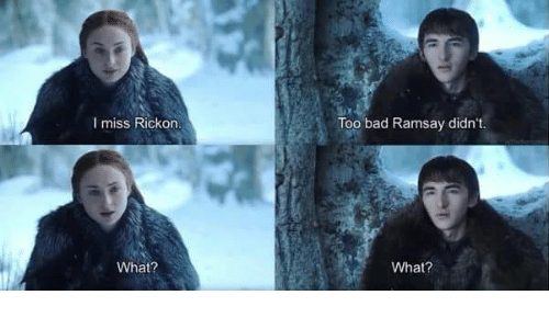 Bad, Game of Thrones, and Miss: I miss Rickon  Too bad Ramsay didn't  What?  What?