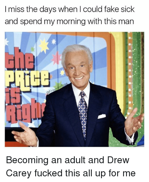 Drew Carey: I miss the days when I could fake sick  and spend my morning with this man Becoming an adult and Drew Carey fucked this all up for me