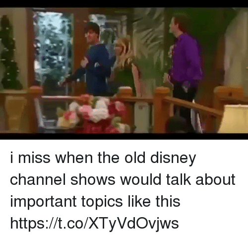 Disney Channels: i miss when the old disney channel shows would talk about important topics like this https://t.co/XTyVdOvjws