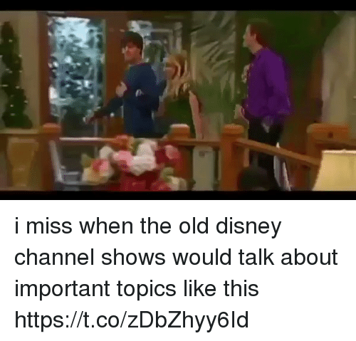 Disney Channels: i miss when the old disney channel shows would talk about important topics like this https://t.co/zDbZhyy6Id