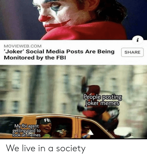Social media: i  MOVIEWEB.COM  'Joker' Social Media Posts Are Being  Monitored by the FBI  SHARE  People posting  joker memes  FB  My fbi agent  getting paid to  look at memes We live in a society