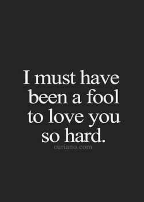 Love, Been, and Com: I must have  been a fool  to love you  so hard.  unano.com