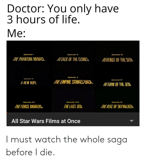 Before I: I must watch the whole saga before I die.
