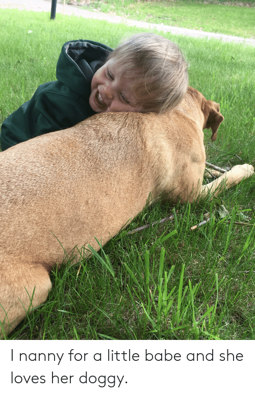 Her, She, and Nanny: I nanny for a little babe and she loves her doggy.