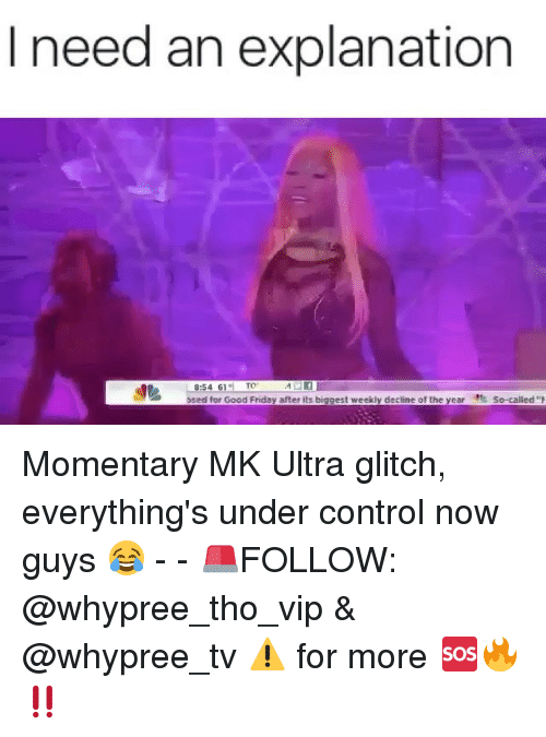 Friday, Memes, and Control: I need an explanation  TO  8:54 61  osed to Good Friday after its biggest weekly decline of the year so-called Momentary MK Ultra glitch, everything's under control now guys 😂 - - 🚨FOLLOW: @whypree_tho_vip & @whypree_tv ⚠️ for more 🆘🔥‼️