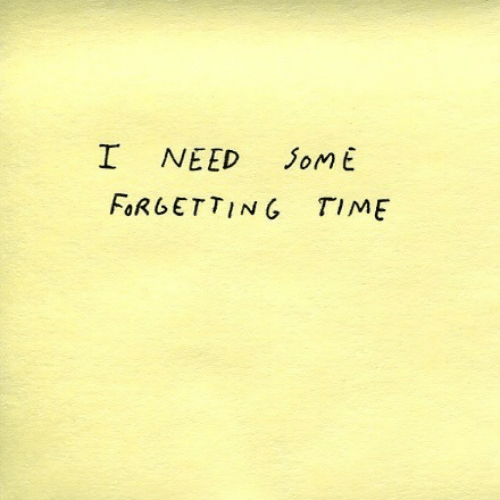 Time,  Need, and Forgetting: I NEED JomE  FoRGETTING TIME