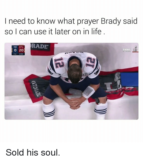 Memes, 🤖, and Atl: I need to know what prayer Brady said  so I can use it later on in life  RADE  NE ATL  20 Sold his soul.