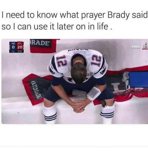 Memes, 🤖, and Atl: I need to know what prayer Brady said  so I can use it later on in life  NNE ATL RADE  20