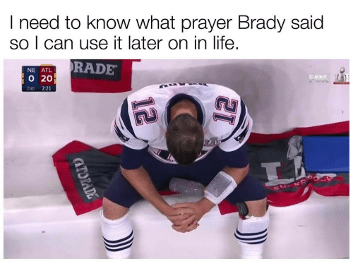 Memes, 🤖, and Atl: I need to know what prayer Brady said  so I can use it later on in life.  NE ATL  RADE  20  2ND 2:21