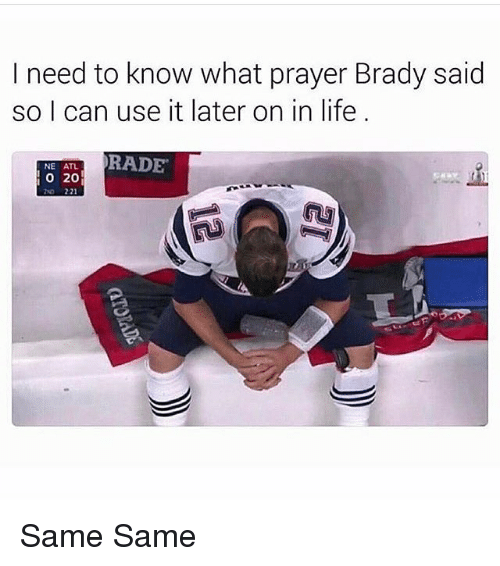 Memes, 🤖, and Atl: I need to know what prayer Brady said  so I can use it later on in life  RADE  NE ATL  O 20  221 Same Same