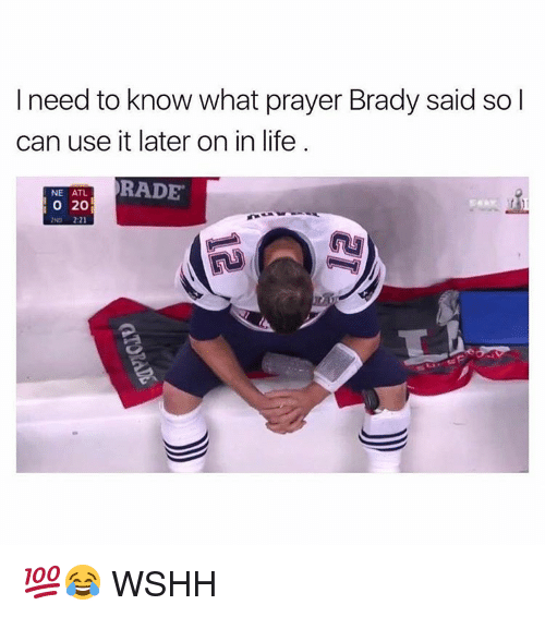 Memes, 🤖, and Atl: I need to know what prayer Brady said so l  can use it later on in life  RADE  NE ATL  20  2ND 2:21 💯😂 WSHH