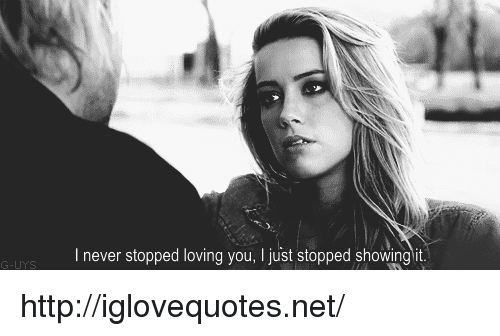 Http, Never, and Net: I never stopped loving you, I just stopped showingit  G-UYS http://iglovequotes.net/