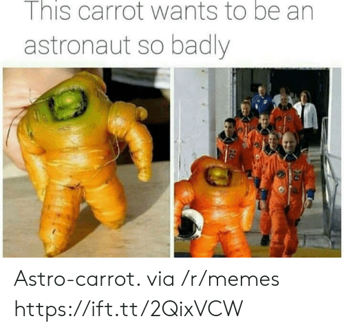 astro: I nis carrot wants to be an  astronaut so badly Astro-carrot. via /r/memes https://ift.tt/2QixVCW