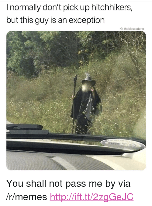 """Hitchhikers: I normally don't pick up hitchhikers,  but this guy is an exception  @_theblessedone <p>You shall not pass me by via /r/memes <a href=""""http://ift.tt/2zgGeJC"""">http://ift.tt/2zgGeJC</a></p>"""