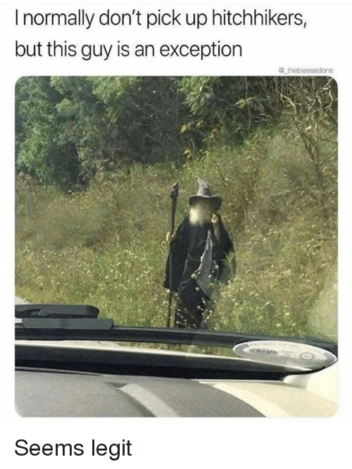 Hitchhikers: I normally don't pick up hitchhikers,  but this guy is an exception Seems legit