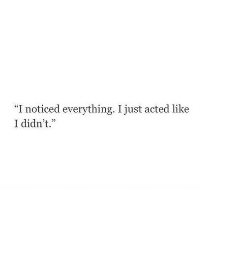"""Like, Just, and Everything: I noticed everything. I just acted like  I didn't."""""""