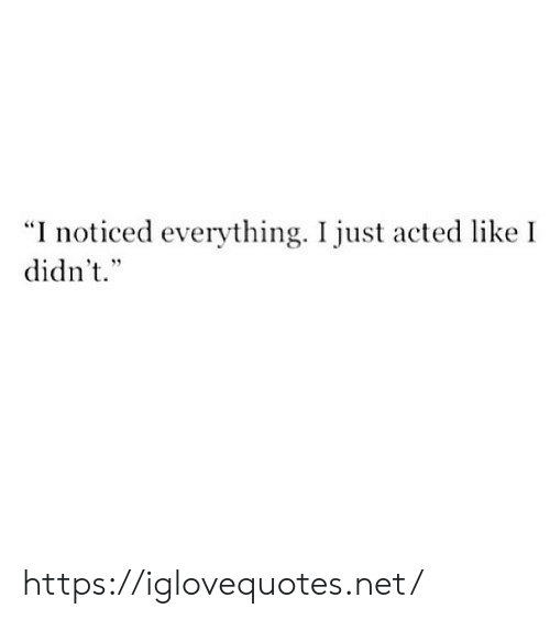 "Net, Href, and Like: ""I noticed everything. I just acted like I  didn't. https://iglovequotes.net/"