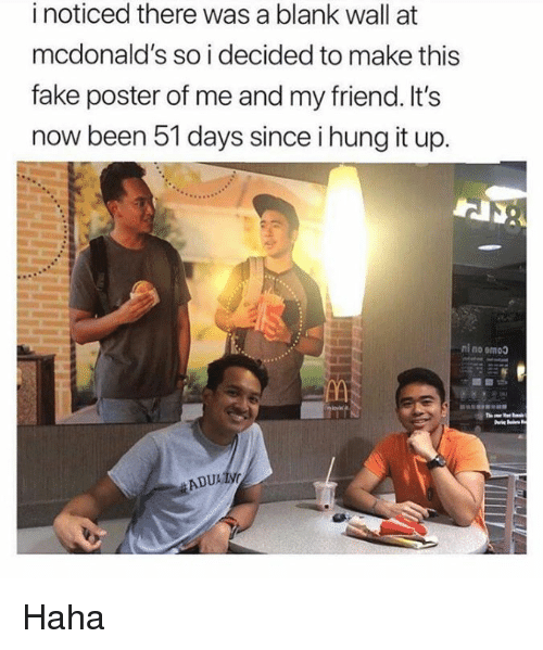 Fake, McDonalds, and Memes: i noticed there was a blank wall at  mcdonald's so i decided to make this  fake poster of me and my friend. It's  now been 51 days since i hung it up.  ni no omoo  ADU Haha