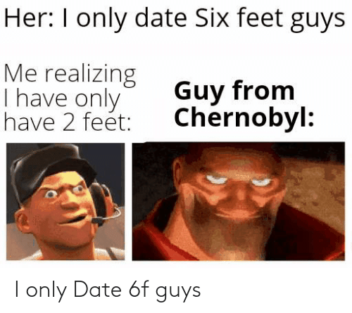 Date: I only Date 6f guys
