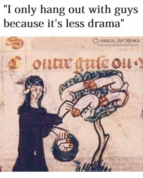 "Facebook, Memes, and facebook.com: ""I only hang out with guys  because it's less drama""  CLASSICAL ART MEMES  facebook.com/classicalartmemes"