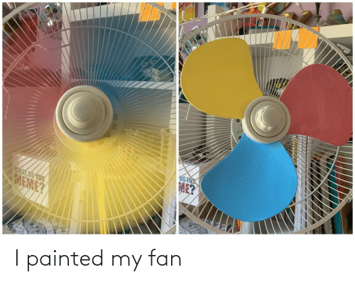 painted: I painted my fan