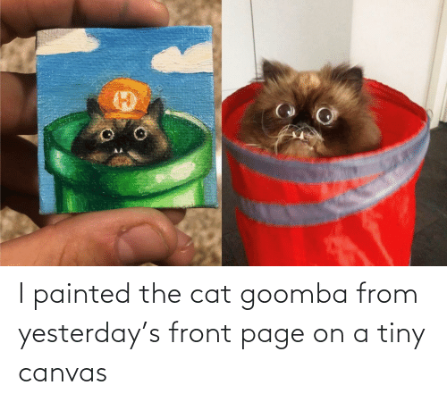 cat: I painted the cat goomba from yesterday's front page on a tiny canvas