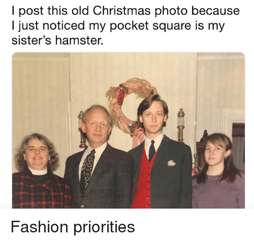 Christmas, Fashion, and Hamster: I post this old Christmas photo because  I just noticed my pocket square is my  sister's hamster Fashion priorities
