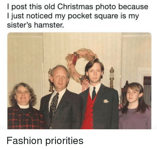 Christmas, Fashion, and Hamster: I post this old Christmas photo because  I just noticed my pocket square is my  sister's hamster. Fashion priorities