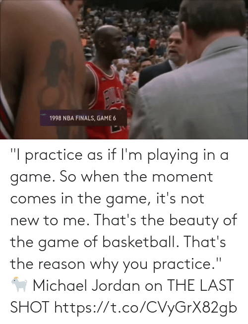 """Its: """"I practice as if I'm playing in a game. So when the moment comes in the game, it's not new to me. That's the beauty of the game of basketball. That's the reason why you practice.""""   🐐 Michael Jordan on THE LAST SHOT   https://t.co/CVyGrX82gb"""