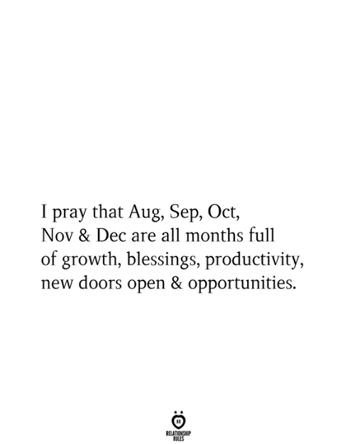 Blessings: I pray that Aug, Sep, Oct,  Nov & Dec are all months full  of growth, blessings, productivity,  new doors open & opportunities.  RELATIONSHIP  RULES