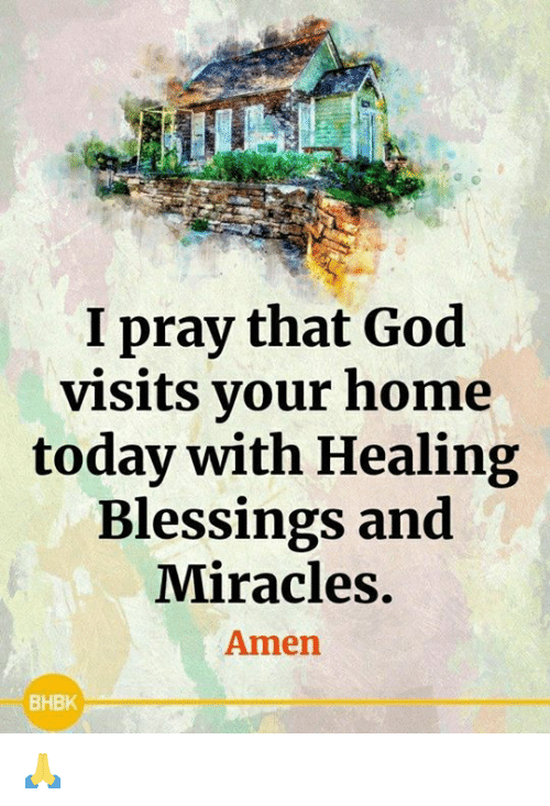 God, Memes, and Home: I pray that God  visits your home  today with Healing  Blessings and  Miracles.  Amen  BHBK 🙏