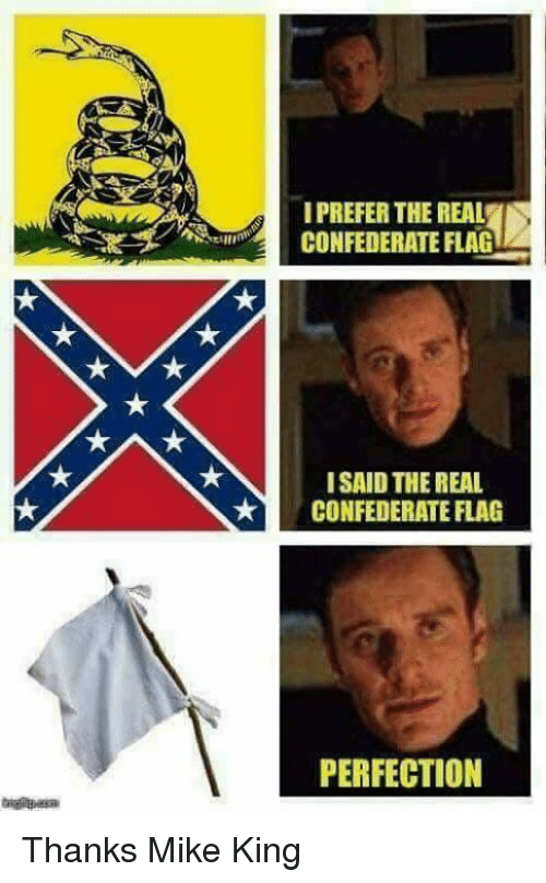 Confederate Flag, The Real, and Confederate: I PREFER THE REAL  CONFEDERATE FLAG  ISAID THE REAL  CONFEDERATE FLAG  PERFECTION Thanks Mike King