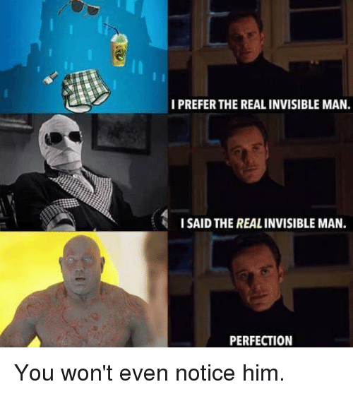 Dank, The Real, and 🤖: I PREFER THE REAL INVISIBLE MAN.  ISAID THE REAL INVISIBLE MAN.  PERFECTION You won't even notice him.